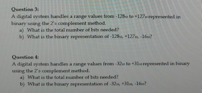 Question 3: binary using the 2s complement method. a) What is the total number of bits needed? b) What is the binary represe