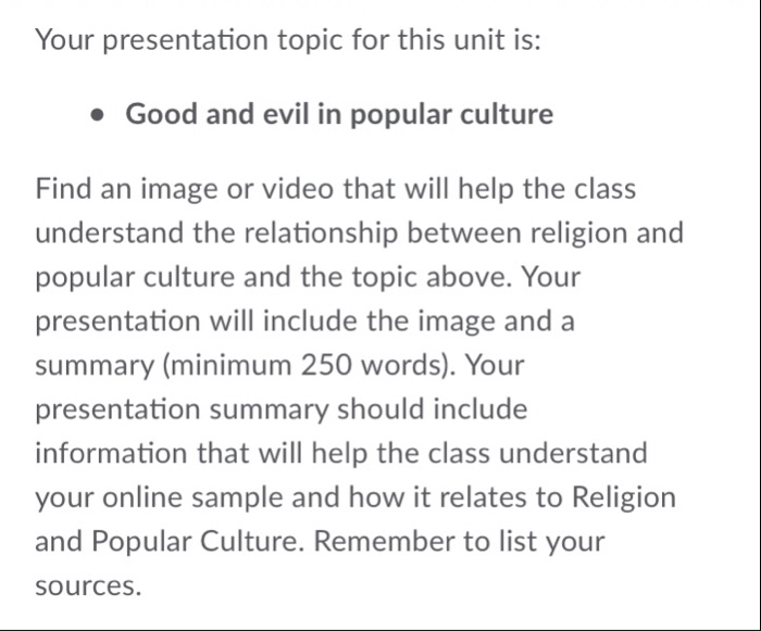 Your presentation topic for this unit is: Good and evil in popular culture Find an image or video that will help the class un