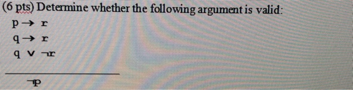 (6 pts) Determine whether the following argument is valid: