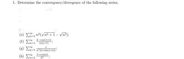 1. Determine the convergence/divergence of the following series (e) Σ..,mv/m3 +1-vm3); nl TT+1) oo 1+cos