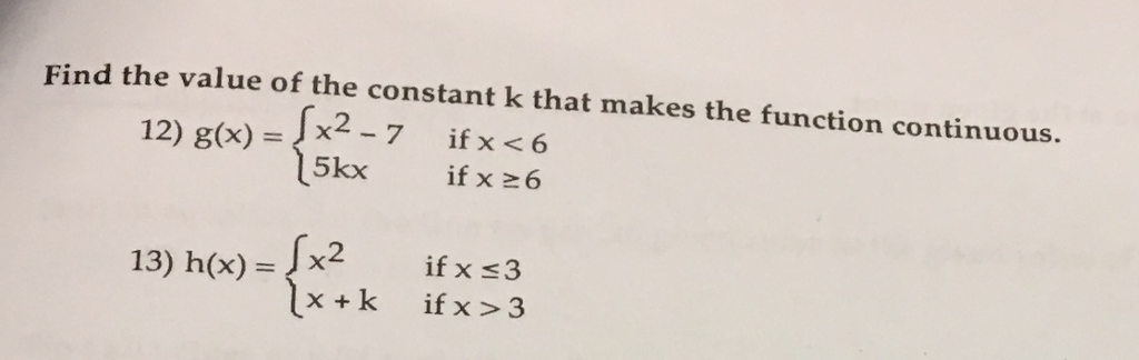 value of the constant k that makes the functi 12) gx)x2-7 ifx 6 of the constant k that makes the function continuous. 13) h)+kifx3 2 if x s3