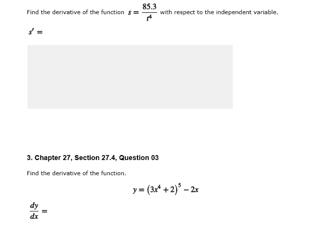 85.3 Find the derivative of the function with respect to the independent variable 3. Chapter 27, Section 27.4, Question 03 Find the derivative of the function y- (3+2)5 -2x dy ах