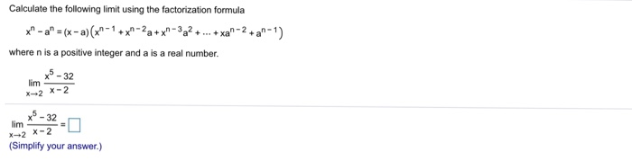 Calculate the following limit using the factorization formula x-a (x-a)(x-1+x2a+x-3a2-.xa-2+a1) where n is a positive integ