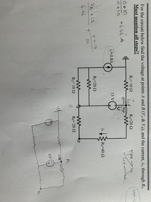 For the circuit below find the voltage at points A and B (V &VB), and the current, is, through R. Must mention all steps!! L, A R4-20 Ω ory #6.66 n 15 V R,-40 Ω R2-20 Ω 6.66 R,-10 Ω Ro-20 Ω