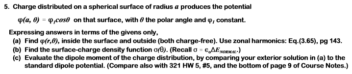 5. Charge distributed on a spherical surface of radius a produces the potential φ(a, 0) -φ.cos0 on that surface, with 0 the p