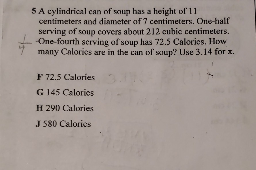 5 A cylindrical can of soup has a height of 11 centimeters and diameter of 7 centimeters. One-half serving of soup covers abo