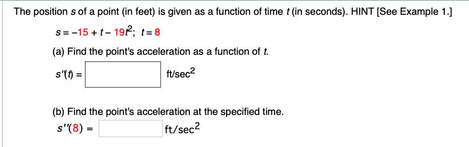 The position s of a point (in feet) is given as a function of time t (in seconds). HINT [See Example 1.] s15+19 t 8 (a) Find
