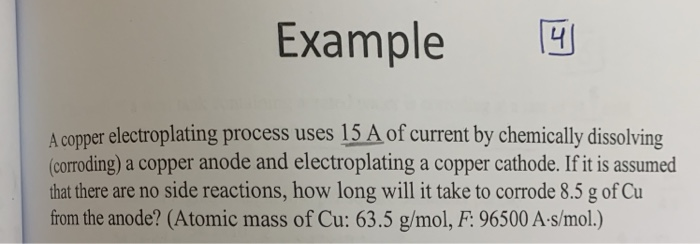 Example A copper electroplating process uses 15 A of current by chemically dissolving (coroding) a copper anode and electropl