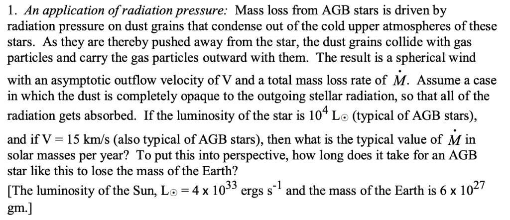 1. An application ofradiation pressure: Mass loss from AGB stars is driven by radiation pressure on dust grains that condense