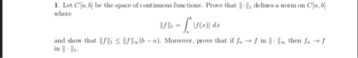 1. I et C (내 be the space of continuous functions. Prove that where ·lǐ defines a norm on C ( ll.fl.-I If(エ)I dェ and show tha