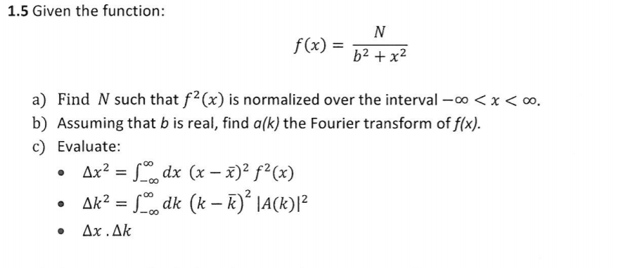 1.5 Given the function: f(x) = D2 + a) Find N such that f2(x) is normalized over the interval-oo < x < oo b) Assuming that b