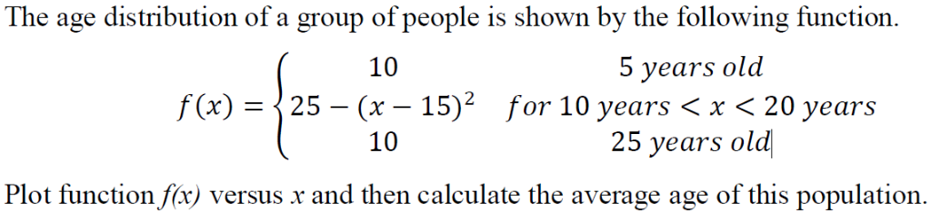 The age distribution of a group of people is shown by the following function. 5 years old f(x)=125-(x-15)2 for 10 years<x< 20