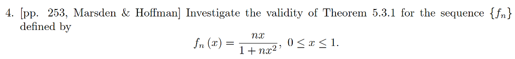 4. [pp. 253, Marsden & Hoffman] Investigate the validity of Theorem 5.3.1 for the sequence fn defined by fn (x) = 1 nx2