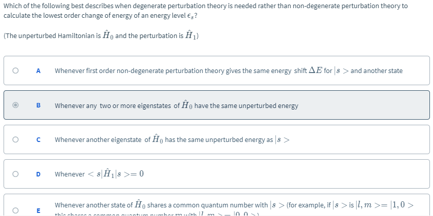 Which of the following best describes when degenerate perturbation theory is needed rather than non-degenerate perturbation t