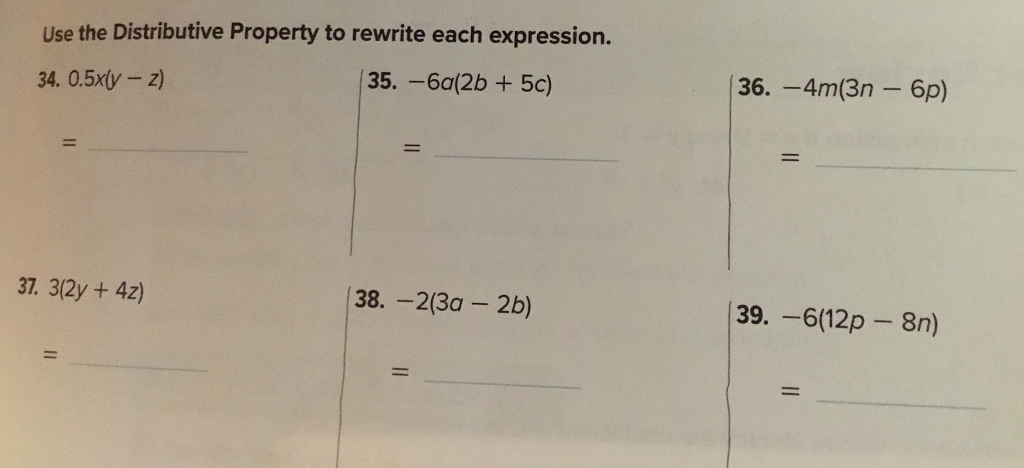 Use the Distributive Property to rewrite each expression. 35.-6a(2b +5c) 36. -4m(3n - 6p) 34. 0.5xv -z) 37. 3(2y + 4z) 38.-2(3a -2b) 39. -6(12p- 8n)