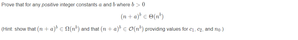 Prove that for any positive integer constants a and b where b>0 (n + a)e (nb) (Hint show that (n + a)E (nb) and that (n + a) E O(nb) providing values for cl , c2, and n0 )