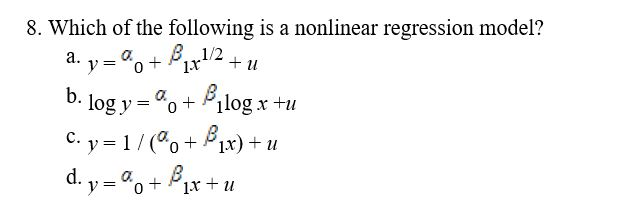 8. Which of the following is a nonlinear regression model? 0 b. C. 1/(%+Pix) + 11