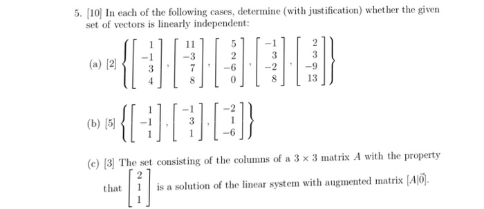 5. [10] In each of the following cases, determine (with justification) whether the given set of vectors is linearly independe