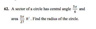 62. A sector of a circle has central angle and area 5 . Find the radius of the circle. 27