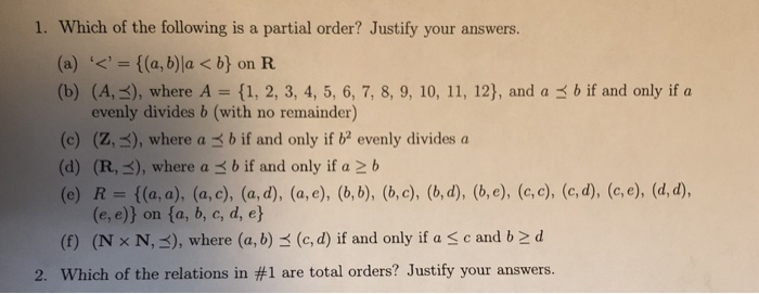 1. Which of the following is a partial order? Justify your answers. (a) (a, b)la < b on R (b) (AS), where A {1, 2, 3, 4, 5, 6
