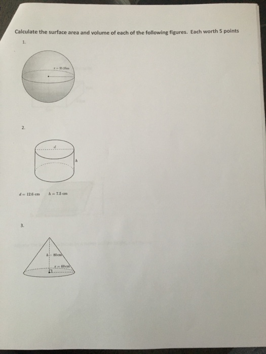 Calculate the surface area and volume of each of the following figures. Each worth 5 points 1. 25 2k 2. d». 12.6 cm 7.5 an 3.