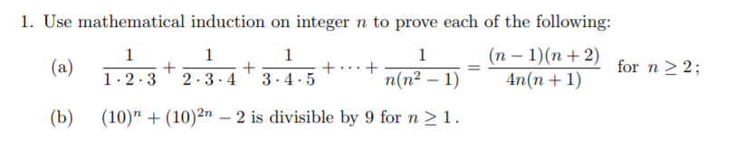 1. Use mathematical induction on integer n to prove each of the following: n-1n+2) for n 2 2; 1-2.3 2-3.4 345(n-n for n(n1 (b) (10) (10)2n - 2 is divisible by 9 for n 2