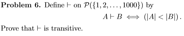 Problem 6. Define on P(1,2,..., 1000)) by Prove that _ is transitive.