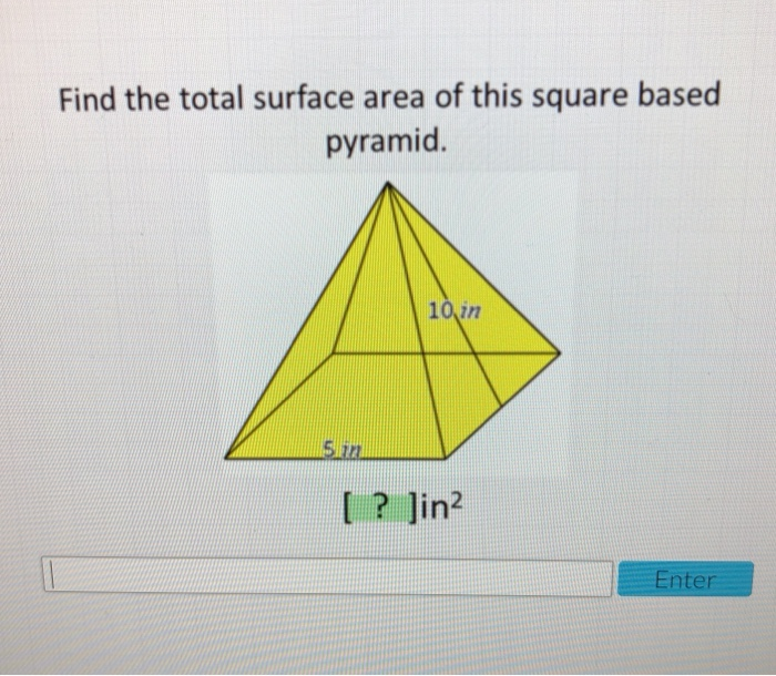 Find the total surface area of this square based pyramid. 10 in ? Jin2 Enter