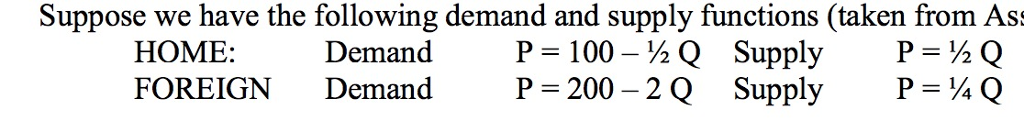 Suppose we have the following demand and supply functions (taken from Ass HOME Demand P 100- 2Q Suppl PhQ FOREIGN Demand P 2002Q Supply P Q