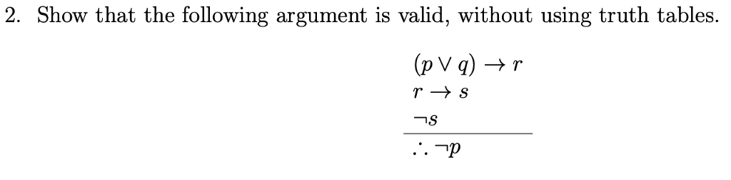 2. Show that the following argument is valid, without using truth tables. TS