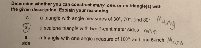 Determine whether you can construct many, one, or no triangle(s) with the given description. Explain your reasoning. 7. a tri