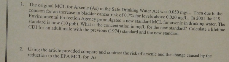 1. The original MCL for Arsenic (As) in the Safe Drinking Water Act was 0.050 mg/L. Then due to the concern for an increase i