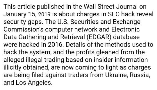 This article published in the Wall Street Journal on January 15, 2019 is about charges in SEC hack reveal security gaps. The