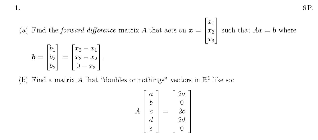 6 P 1. 1x2 | such that Ax-b where (a) Find the forward difference matrix A that acts on a 2 1 3-х 0-x3 3 (b) Find a matrix A