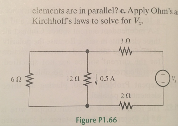 elements are in parallel? c. Apply Ohms a Kirchhoffs laws to solve for V 3Ω 0.5 A 2Ω Figure P1.66