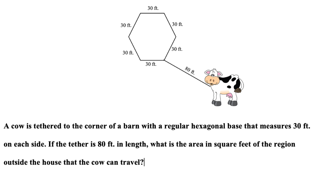 30 ft. 30 ft. 30 ft. 30 ft. 30 ft. 30 ft. 80 A cow is tethered to the corner of a barn with a regular hexagonal base that mea