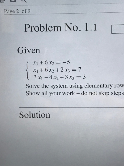 Page 2 of 9 Problem No. 1.1 Given x16 22 x3 7 3x1-4x2 + 3x3 Solve the system using elementary row Show all your work - do not skip steps Solution