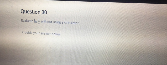 Question 30 Evaluate In without using a calculator. Provide your answer below