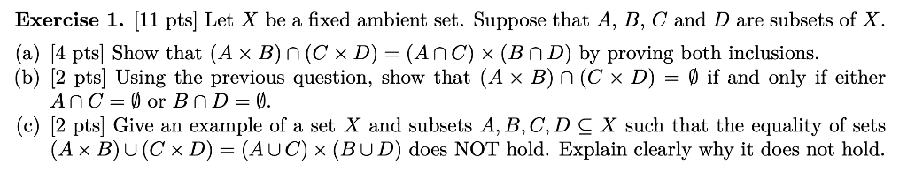 Exercise 1. [11 pts| Let X be a fixed ambient set. Suppose that A, B, C and D are subsets of X (a) [4 pts Show that (A x B) n