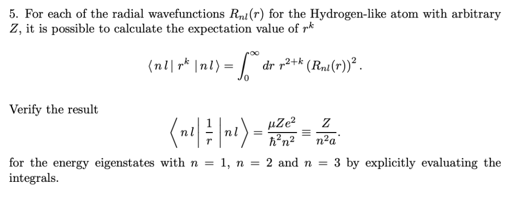5. For each of the radial wavefunctions Rnl(r) for the Hydrogen-like atom with arbitrary Z, it is possible to calculate the e