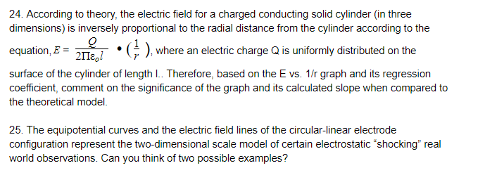 24. According to theory, the electric field for a charged conducting solid cylinder (in three dimensions) is inversely propor