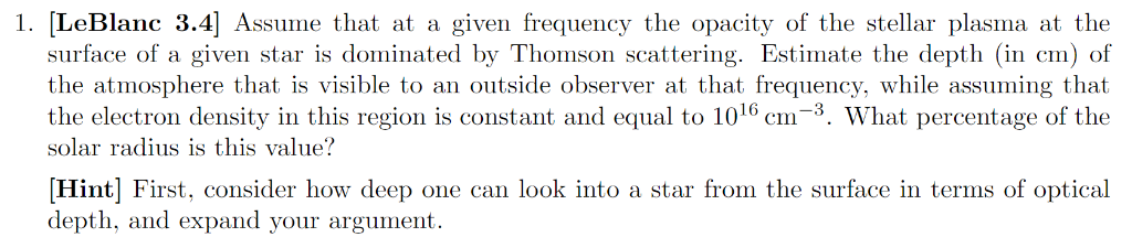 1. [LeBlanc 3.4] Assume that at a given frequency the opacity of the stellar plasma at the surface of a given star is dominat
