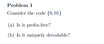 Problem 1 onsier tic code (a) Is it prefix-free? (b) Is it uniquely decodable?