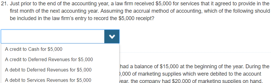 21. Just prior to the end of the accounting year, a law firm received $5,000 for services that it agreed to provide in the fi