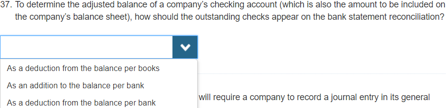 37. To determine the adjusted balance of a companys checking account (which is also the amount to be included on the company