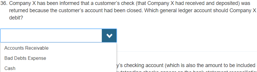 36. Company X has been informed that a customers check (that Company X had received and deposited) was returned because the