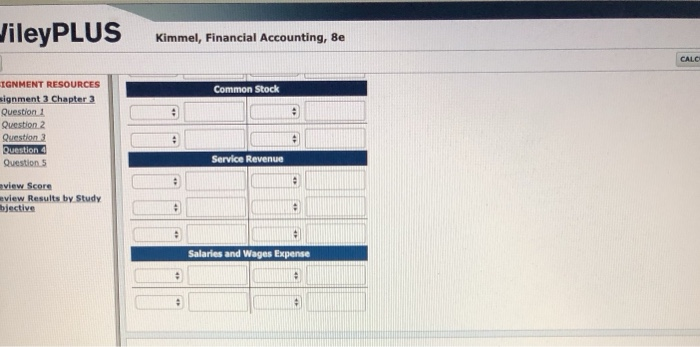 ileyPLUS Kimmel, Financial Accounting, 8e CALC IGNMENT RESOURCES signment 3 Chapter Question 1 Question 2 Question3 Common Stock Service Revenue Question view Score eview Results by Study bjective Salaries and Wages Expense