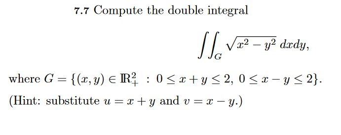 7.7 Compute the double integral J JG (Hint: substitute u x + y and v x-v.)