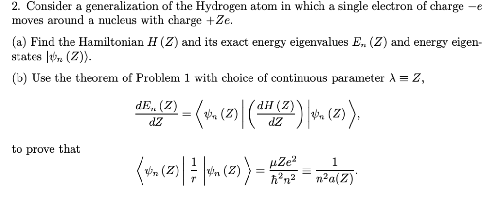 2. Consider a generalization of the Hydrogen atom in which a single electron of charge -e moves around a nucleus with charge