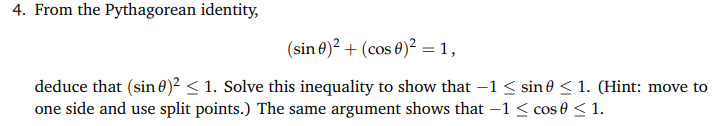 4. From the Pythagorean identity, (sin θ)2 + (cos θ)-1 , deduce that (sin θ)2-1. Solve this inequality to show that-1 sine 1. (Hint: move to one side and use split points.) The same argument shows that-1-cos θ < 1